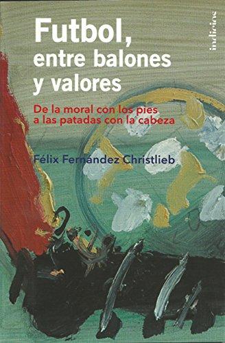 Descargar Libro Futbol, Entre Balones Y Valores Felix Fernandez