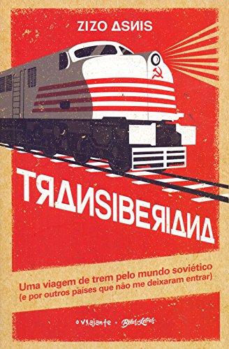 Transiberiana. Uma Viagem de Trem Pelo Mundo Soviético