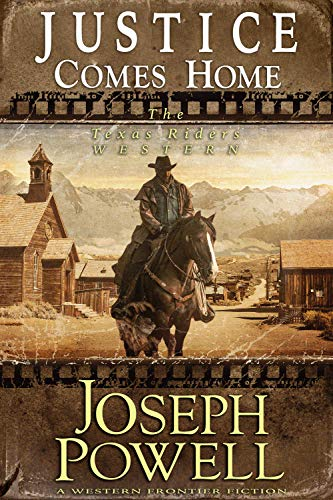 Justice Comes Home (The Texas Riders Western) (A Western Frontier Fiction) by [Powell, Joseph]