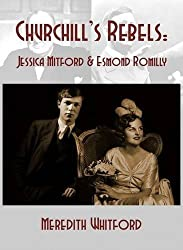 Churchill's Rebels: Esmond Romilly and Jessica Mitford by Meredith Whitford (2014-06-05)
