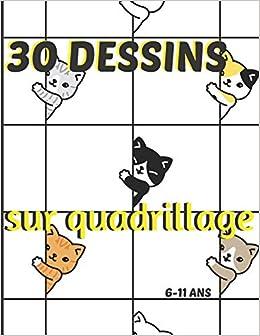 30 Dessins Sur Quadrillage 6 11 Ans Livre Pour Apprendre A Reproduire Un Modele Un Dessin Symetrie Coloriage Animaux French Edition S Amusant Apprendre En 9798690206048 Amazon Com Books