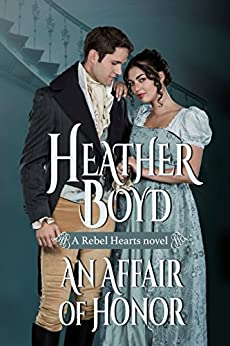 An Affair of Honor (Rebel Hearts Book 2) by [Boyd, Heather]
