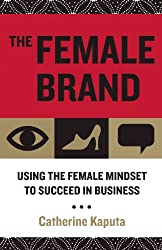 The Female Brand: Using the Female Mindset to Succeed in Business