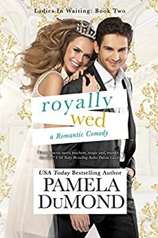 Royally Wed: A Romantic Comedy (Ladies-in-Waiting Book 2) by [DuMond, Pamela]