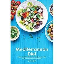 Mediterranean Diet: Featuring Best Mediterranean Diet Recipes from the Entire Mediterranean Region