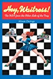 Hey, Waitress! The USA from the Other Side of the Tray, Alison Owings, 0520217500