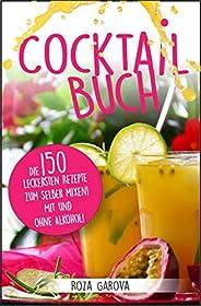 Cocktail Buch: Die 150 leckersten Rezepte zum selber mixen! Mit und ohne Alkohol! (German Edition)