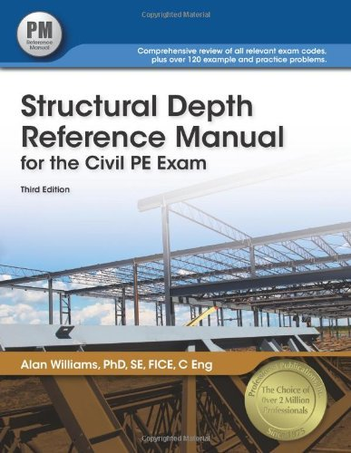 Structural Depth Reference Manual for the Civil PE Exam by Alan Williams PhD SE FICE C Eng (2012-07-26)