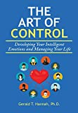 img - for The Art of Control: Developing Your Intelligent Emotions and Managing Your Life book / textbook / text book