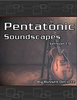 Pentatonic Soundscapes - Take your guitar playing to a new level by mastering the guitar and fretboard by [DeCorte, Russell]
