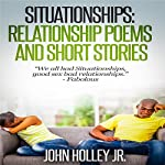 Situationships: Relationship Poems and Short Stories | John Holley Jr.