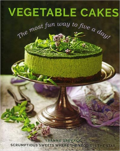 Vegetable Cakes The Most Fun Way to Five A Day Scrumptious Sweets Where the Veggie is the Star