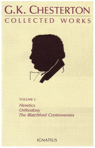 The Collected Works of G.K. Chesterton, Vol. 1: Heretics, Orthodoxy, the Blatchford Controversies (Collected Works of G. K. Chesterton)