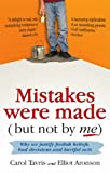 """Mistakes Were Made (but Not by Me) Why We Justify Foolish Beliefs, Bad Decisions and Hurtful Acts"" av Carol Tavris"