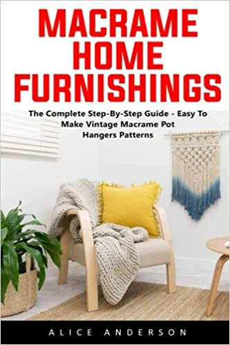 Macrame Home Furnishings The Complete Step By Step Guide Easy To