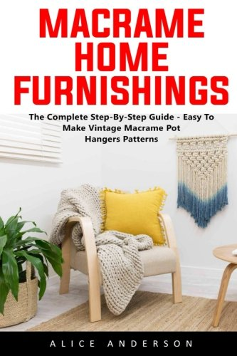 Macrame Home Furnishings: The Complete Step-By-Step Guide - Easy To Make Vintage Macrame Pot Hangers Patterns