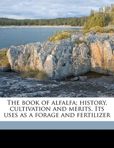 Download The book of alfalfa; history, cultivation and merits. Its uses as a forage and fertilizer PDF