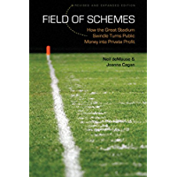 Field of Schemes: How the Great Stadium Swindle Turns Public Money into Private Profit, Revised and Expanded Edition
