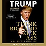 Think BIG and Kick Ass in Business and Life  | Donald J. Trump,Bill Zanker