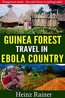 Travel in Ebola country: Dangerous roads - the rain forest is unforgivable by [Rainer, Heinz]
