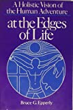 At the Edges of Life : A Holistic Vision of the Human Adventure, Epperly, Bruce G., 082720020X