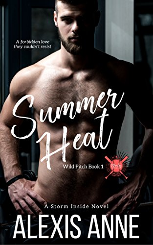 Summer Heat: A Storm Inside Novel (The Wild Pitch Series Book 1) by [Anne, Alexis]