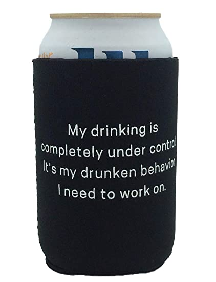 Funny Beer Quotes Cozy ~ My Drinking is Completely Under Control, it\'s My  Drunken Behavior I Need to Work on ~ Collapsible Neoprene Can Cooler ~  Gifts ...