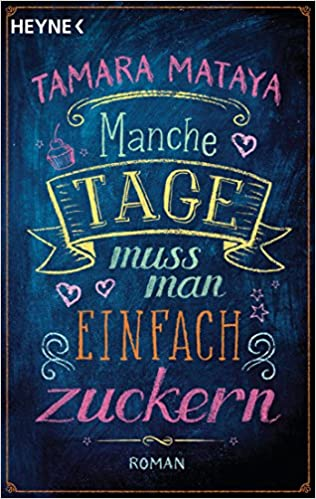 https://www.amazon.de/dp/3453421698/ref=sr_1_1?ie=UTF8&qid=1490790194&sr=8-1&keywords=manche+tage+muss+man+einfach+zuckern