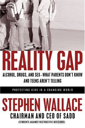Reality Gap: Alcohol, Drugs, and Sex--What Parents Don't Know and Teens Aren't ()