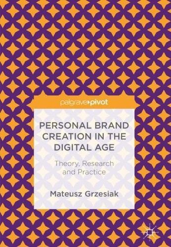 Personal Brand Creation in the Digital Age: Theory, Research and Practice by Palgrave Pivot
