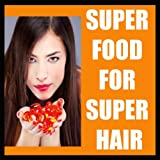 Foods for Hair Growth HAIR CARE:HAIR GROW Super Food You Wish You Knew For Fast Hair Growth&Netural Hair Care ! learn how to stop hair loss and grow healthy hair just with change ... hair grow (HAIR CARE AND HAIR GROW Book 1)