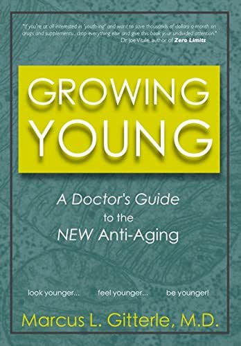 Growing Young: A Doctor's Guide to the NEW Anti-Aging