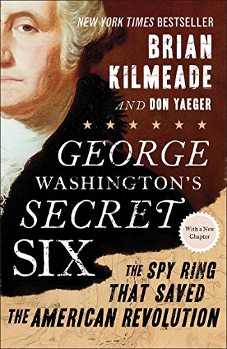 George Washington's Secret Six: The Spy Ring That Saved the American Revolution (World Best Secret Intelligence Services)