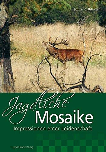Jagdliche Mosaike: Impressionen einer Leidenschaft