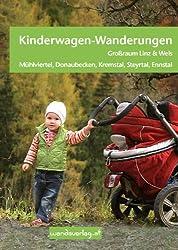 Kinderwagen-Wanderungen OÖ - Großraum Linz & Wels Mühlviertel, Donaubecken, Krems-, Steyr-, Ennstal: Über 60 schöne Wanderungen und Ausflugsziele vom Säugling bis zum Schulkind