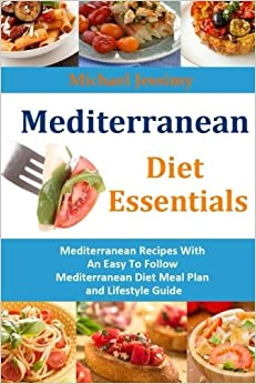 Book Mediterranean Diet Essentials: Mediterranean Recipes With An Easy To Follow Mediterranean Diet Meal Plan and Lifestyle Guide