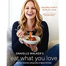 Danielle Walker's Eat What You Love: Everyday Comfort Food You Crave; Gluten-Free, Dairy-Free, and Paleo Recipes