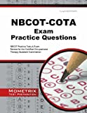 NBCOT-COTA Exam Practice Questions : NBCOT Practice Tests and Exam Review for the Certified Occupational Therapy Assistant Examination, NBCOT Exam Secrets Test Prep Team, 1630940151