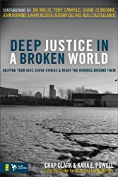 Deep Justice in a Broken World by Chap Clark and Kara Powell