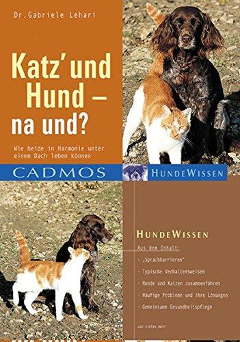 Katz und Hund - na und?: Wie beide in Harmonie unter einem Dach leben können (Cadmos Hundewissen)
