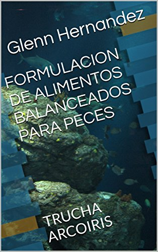 FORMULACION DE ALIMENTOS BALANCEADOS PARA PECES: TRUCHA ARCOIRIS