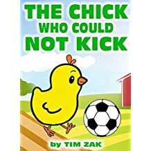 Children's Books: THE CHICK WHO COULD NOT KICK! (Fun, Cute, Rhyming Bedtime Story for Baby & Preschool Readers about Chuck the Chick Who Could Not Kick!)
