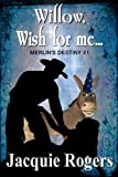 Willow, Wish For Me (Merlin's Destiny -- Short Story Book 1)