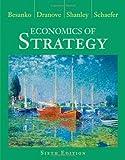 Economics of Strategy by Besanko, David, Dranove, David, Schaefer, Scott, Shanley, Ma [Wiley,2012] [Hardcover] 6TH EDITION