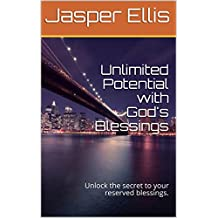 Unlimited Potential with God's Blessings: Unlock the secret to your reserved blessings.