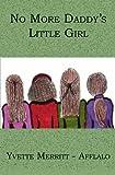 No More Daddy's Little Girl, Yvette Merritt - Afflalo, 1419614312