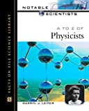 A to Z of Physicists, Darryl J. Leiter and Sharon Leiter, 0816047987