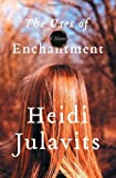 The Uses of Enchantment, Heidi Julavits, 0385513232