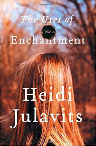 The Uses Of Enchantment A Novel Amazon Fr Heidi Julavits