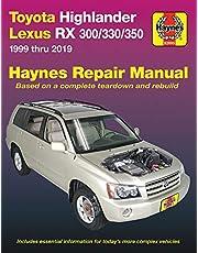 Toyota Highlander Lexus RX 300/330/350 1999 thru 2019 Haynes Repair Manual: 1999 thru 2019